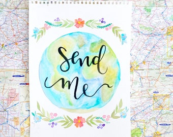 Send Me caligraphy and World Earth Watercolor 8.5x11print watercolor and caligraphy travel and missions design print for your home