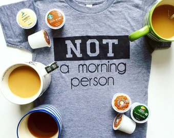 NOT a morning person tshirt