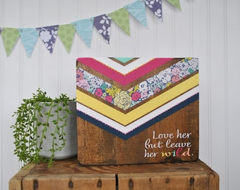 Love her but leave her wild. Atticus chevron polkadot floral sign