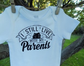 I still live with my parents baby onesie or tee