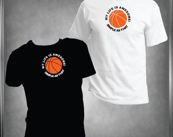 My Life is Awesome  Basketball T -Shirt Ladies or Men's, All Adult Sizes XS to 6XL (Color Choices) ***