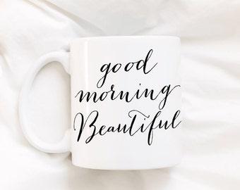 Good Morning Beautiful. Coffee mug. Cute coffee mug. Gift for her. Sweet gift. DISHWASHER SAFE.