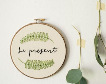 Embroidery Hoop Art, Be Present, Simple Gift for Best Friend, Minimal Home Decor, Stitched Art, Nature Inspired Decor, Gift for CoWorker