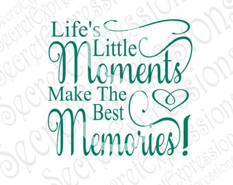 Life's Little Moments Make The Best Memories Svg, Family Svg, Digital Cutting File, DXF, JPEG, SVG Cricut, Svg Silhouette, Print File