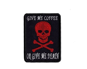 give me coffee or give me death patch embroidered Iron/sew on Patch m2