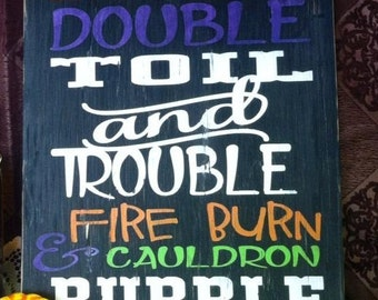 Double Double Toil and Trouble Wood Painted Sign/Halloween Sign