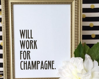 Will Work For Champagne Art Print - Funny - Bar Cart - Wedding - Girlfriend Gift - Party - Wall Art - 5x7 or 8x10