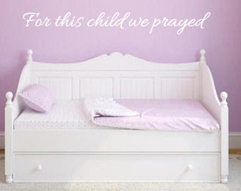 For this child we prayed, Vinyl Wall Decal, Girl, Boy, Child, Baby, Nursery, Home Decor, Vinyl Lettering, Custom Decal, Prayer, Religious