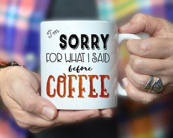 Sorry for What I Said Before Coffee Mug, Funny Quote Mug, 11oz or 15oz Coffee Mug, Custom Mug, Christmas Gift, Cute Gift, Cute Mug