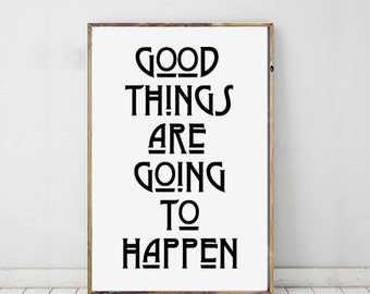 Good Things Are Going To Happen, Eleanor Roosevelt Quote, Inspirational Future Motivational Print, Wall Art, Home Decor Typography Printable