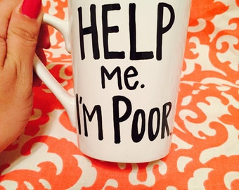 Hand Painted Help Me I'm Poor Bridesmaids Movie Quote Coffee Mug