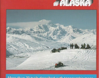 SNOWMOBILE ADVENTURES In ALASKA, Vintage Book by Margie and Rich Runser, A Guide To Snowmobiling in Alaska, Maps, Trails, Safety and More