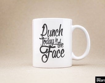 Coffee Mug Tea Cup - Punch Today in the Face - Gift For Her Him, Friend Family Birthday Gift, Unique Mug, Fun Funny Mug - 0013