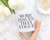 More issues than Vogue, Coffee mug, Tea mug, Coffee cup, Mugs, Ceramic Mug, Funny mugs, Humor, MC24