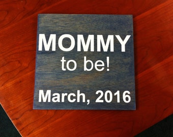 "Personalized Baby Announcement Sign, Maternity Photo Prop, Baby Shower Decor. Solid wood, Hand Painted 1-sided ""Mommy to be!"" with due date"