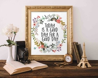 Motivational Wall Art, Today is a good day for a good day, floral office decor typography inspirational wall decor quote printable