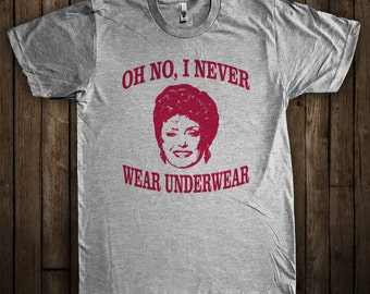 Oh No, I Never Wear Underwear! Funny Golden Girls Shirt Blanche Devereaux Graphic T-Shirt