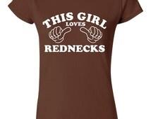 This girl loves rednecks t shirt, redneck tee, gift for rednecks
