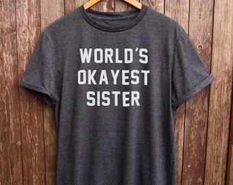 Funny Sister Shirt - gifts for sister, sister gifts, worlds okayest sister tshirt, gifts for her, okayest sister shirt, funny sister t-shirt