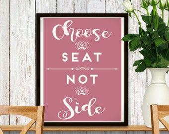 Choose A Seat Not A Side Sign, Choose A Seat Not A Side, Choose A Seat, Pick A Seat Not A Side, Pick A Seat Not A Side Sign, Pick A Seat Art
