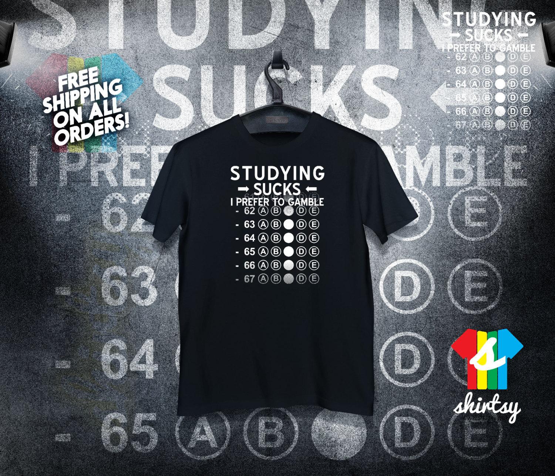 Studying Sucks Shirt Gambler Shirt Vegas Tumblr Shirt Hipster Instagram Shirt Graphic Tee Gift