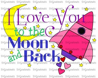 I Love You To The Moon And Back Design, SVG, Eps, Dxf Formats, Cutting Machines,  Silhouette, Cricut, Scan N Cut, INSTANT DOWNLOAD