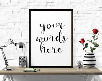 Your Quote Here, Quote Wall Art, Custom Poster, Custom Sign Print, Custom Typography, Poster, Quote, Custom Gift Print