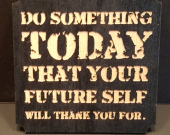 Do Something Today That Your Future Self Would Thank You For- Magnet