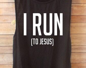 I RUN (to Jesus) muscle tank// running shirts// Christian shirts//friend gifts// muscle tank// workout tank// faith activewear//runner shirt