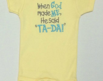 "When God made ME, He said, ""TA-DA!"" embroidered bodysuit"