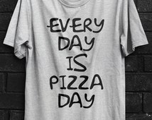 Every Day is Pizza Day, Pizza shirt, Pizza love, Pizza t-shirt, Food  shirt, Food t-shirt