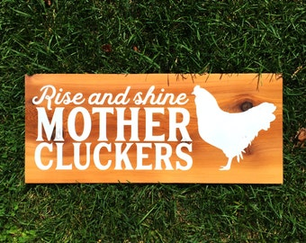 Rise & Shine Mothercluckers - Real Wooden Chicken Quote Sign for Chicken Coop or Farmer, Funny Farm Sign, Treated for Exterior Use, 22 x 9""