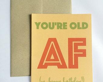 Old AF Birthday Greeting Card / Funny Birthday Card / Getting Older Funny Birthday Card