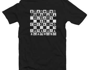 Always Be Checking Funny Chess Shirt - Chess Humor - Chess Player Shirt - Chess Tshirt - Funny Chess Shirt - Chess Gift - Chess Player Gift