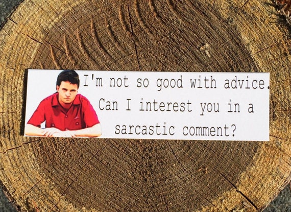 Friends Bookmark - Quote - Chandler Bing - I'm Not So Good With Advice. Can I Interest You In A Sarcastic Comment?