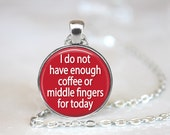 I Do Not Have Enough Coffee Or Middle Fingers For Today Changeable Magnetic Pendant Necklace with Organza Bag