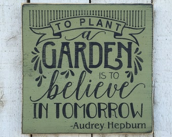To plant a garden is to believe in tomorrow, Audrey Hepburn inspirational quote, sage green, garden decor, distressed rustic wood sign