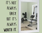 It's not always easy, but its always worth it. Vinyl wall decal, workout words, motivational gym decor, words of encouragement