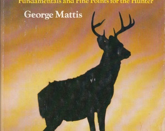 Whitetail: Fundamental and Fine Points for Hunter by George Mattis 1982