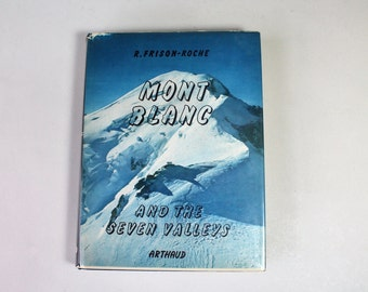 Vintage Book Mont Blanc And The Seven Valleys Mountain Climbing Black White Photo Illustrations Swiss French Alps HC DJ 1961