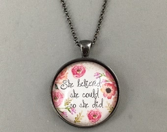 She believed she could so she did - Available in 4 Finishes - Inspirational Necklace/Key chain - Large round