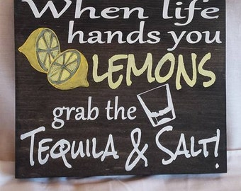 When Life Hands You Lemons Grab the Tequila & Salt custom painted wooden sign, bar sign