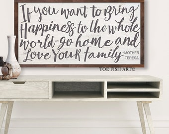 If You Want To Bring Happiness To The Whole World Go Home And Love Your Family Sign