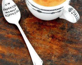 I'm DEPRESSO without ESPRESSO™ Demitasse Espresso Spoon. Gift for Coffee Lover. The ORIGINAL Hand Stamped Vintage Coffee & Espresso Spoons™