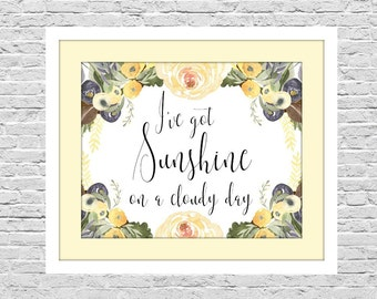 I've Got Sunshine On A Cloudy Day, Yellow Watercolor Flowers and Typography, 8x10 Wall Art, Instant Download, Bedroom Bathroom, Wall Decor