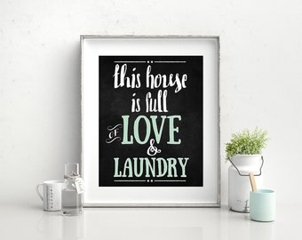 This house is full of LOVE & LAUNDRY- Family Art - Laundry Room Wall Decor - Digital Download 8x10 Printable w/ chalkboard style background