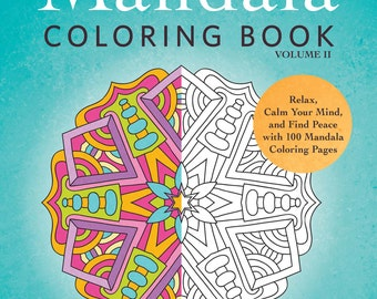 The Mandala Coloring Book, Volume II: Relax, Calm Your Mind, and Find Peace with 100 Mandala Coloring