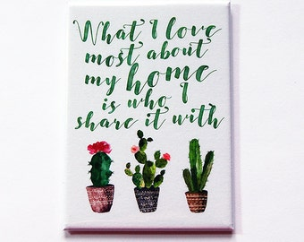 Love Magnet, Cactus magnet, Kitchen magnet, Magnet, ACEO, Fridge magnet, Locker Magnet, Love my home, What I love most about my home (5381)