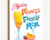 Mimosa Favorite Mom - Mothers Day Card, Pun Card, Thanks Mom Card.
