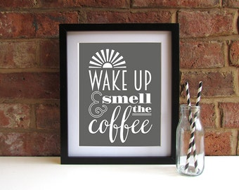 Wake Up And Smell The Coffee - 8x10 inch print